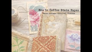 How to Coffee Dye Papers | Faux Antique Archival Aging Process |