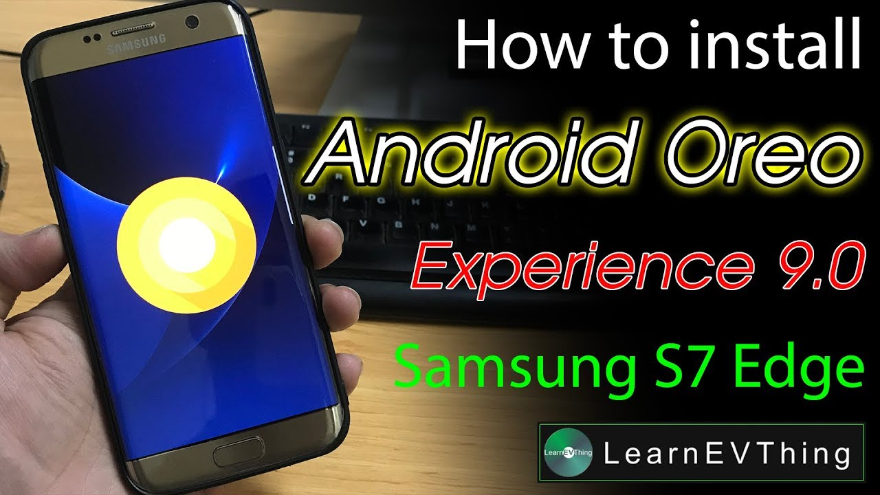 How to Install Android Oreo 8 0 on Galaxy S7 Edge [Samsung Experience 9 0  ROM]