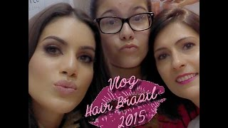 Vlog Hair Brasil 2015 ♥  Camila Coelho ♥  Jé Femme Fatale