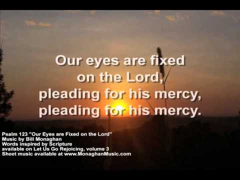 Our Eyes are Fixed on the Lord Psalm 123  Bill Monaghan LYRIC