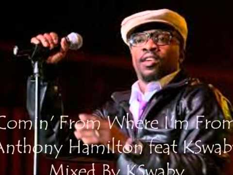 Anthony Hamilton feat KSwaby - Comin' From Where I'm From - Mixed By KSwaby mp3