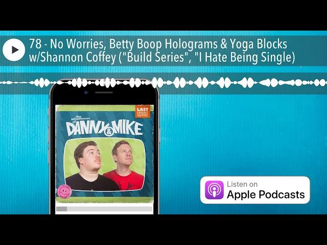 78 - No Worries, Betty Boop Holograms & Yoga Blocks w/Shannon Coffey (