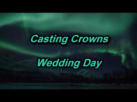 Wedding Day - Casting Crowns (lyrics on screen) HD