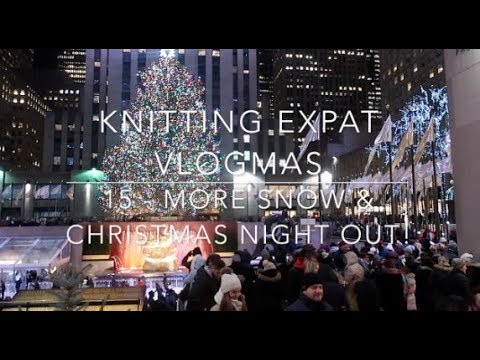 Knitting Expat VLOGMAS - Day 15 - More Snow & Christmas Night Out!