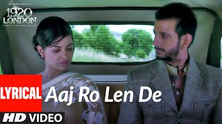 Aaj Ro Len De Lyrical | 1920 LONDON | Sharman Joshi, Meera Chopra, Shaarib and Toshi