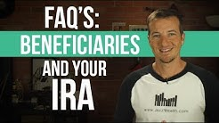 FAQ's about Beneficiaries on your IRA.