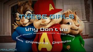 Why Don't We - These Girls (Chipmunks)
