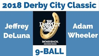 Jeffrey DeLuna vs Adam Wheeler - 9 Ball - 2018 Derby City Classic