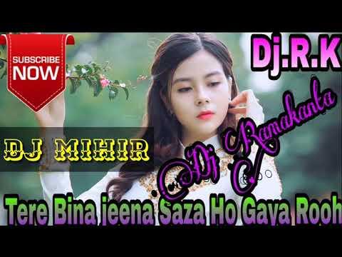 Dj Mihir Tere Bina Jeena Saza Ho Gaya Rooh Dj Song Mix By Dj Ramakanta. Balarampur. Hetyadih