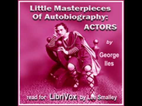 LITTLE MASTERPIECES OF AUTOBIOGRAPHY: ACTORS by George Iles FULL AUDIOBOOK | Best Audiobooks