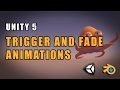 Unity 5 - Trigger and Fade Animations /