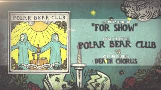 Watch Polar Bear Club For Show video