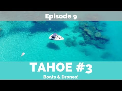 BOATING LAKE TAHOE!!! || Episode 9 || DRONE || Our Adventure On The Lake