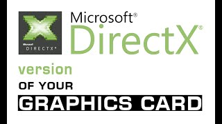 for graphic card check direct x version supported by your graphics card