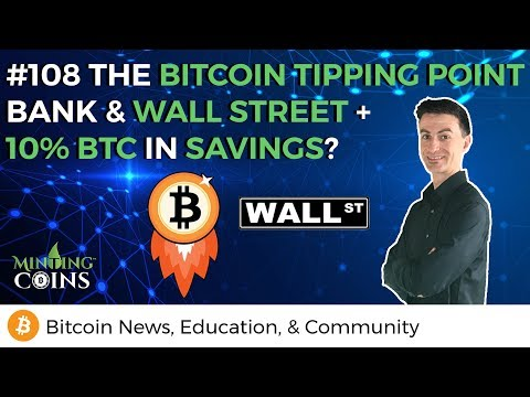 #108 The Bitcoin Tipping Point, Banks & Wall Street + 10% BTC in Savings?