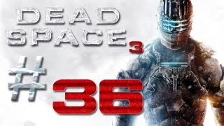 Dead Space 3 Gameplay #36 - Let