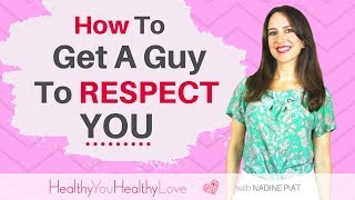 How To Get A Guy To Respect You  (Dating Advice by Nadine Piat)
