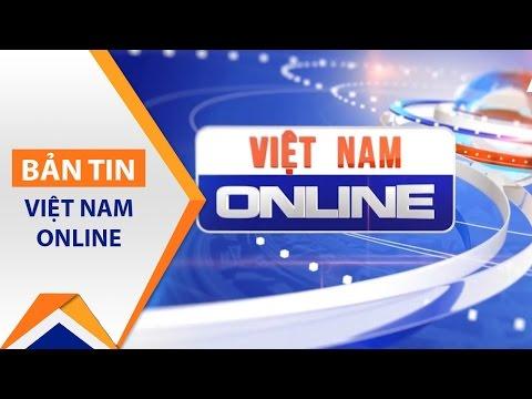 Việt Nam Online ngày 27/04/2017 | VTC1