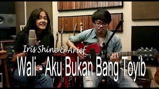 Wali Band - Aku Bukan Bang Toyib (Cover By Iris Shine & Arief)
