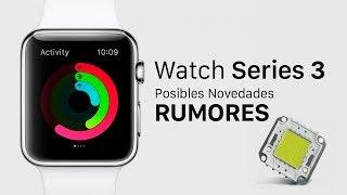Apple Watch Series 3, rumores y posibles novedades