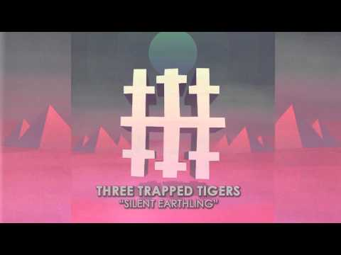THREE TRAPPED TIGERS - Silent Earthling (Album Track)