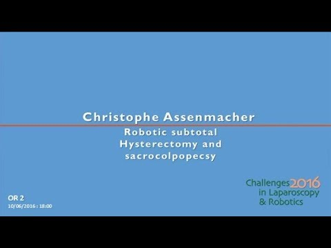 CILR 2016 - Christophe Assenmacher - Robotic subtotal hysterectomy and sarcocolpopecsy