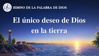 Himno cristiano | El único deseo de Dios en la tierra