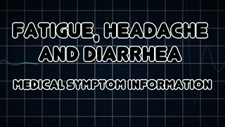 Fatigue, Headache and Diarrhea (Medical Symptom)