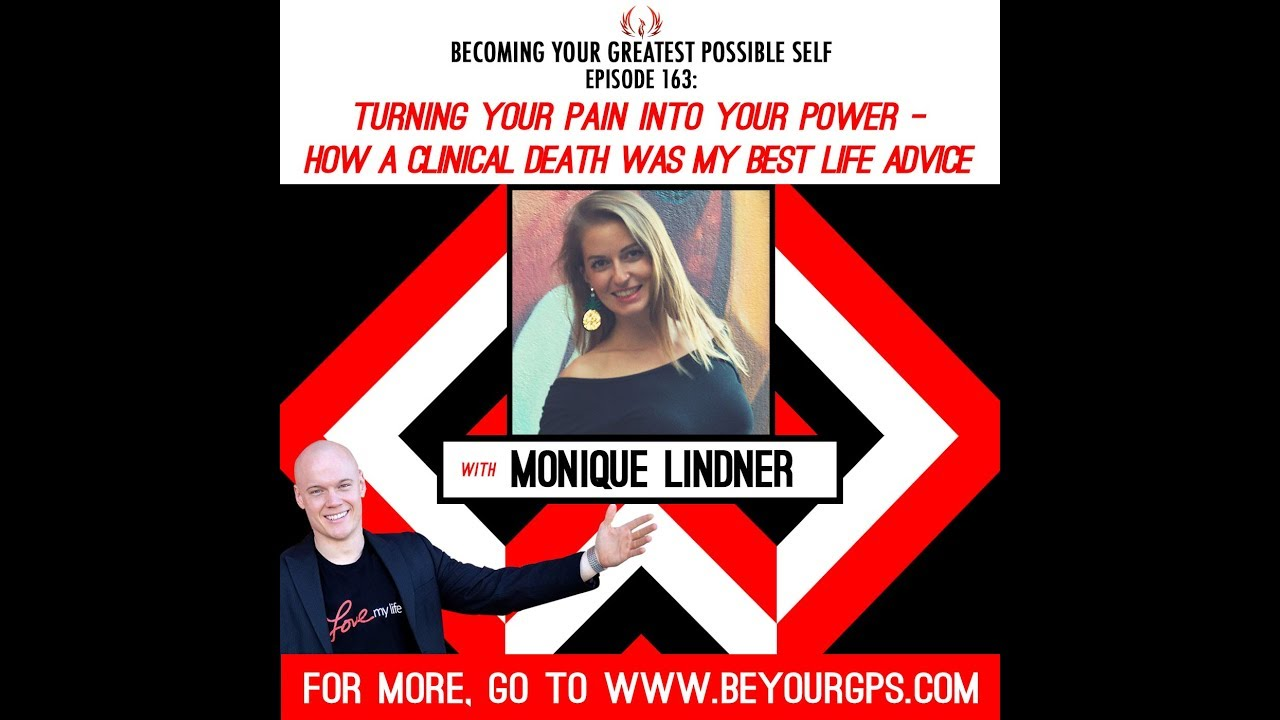 Turning Your Pain into Your Power - How a Clinical Death was My Best Life  Advice - Monique Lindner