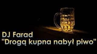 DJ Farad - Drogą kupna nabył piwo