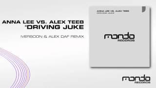 "Anna Lee vs. Alex Teeb ""Driving Juke"" [Iversoon & Alex Daf Remix] (Mondo Records)"