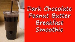 Dark Chocolate Peanut Butter Breakfast Smoothie