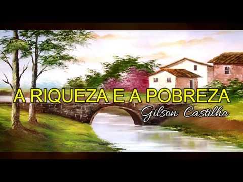 A RIQUEZA E A POBREZA - REFLEXÃO DE VIDA - Gilson Castilho