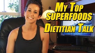 My Top Superfoods - Dietitian Talk