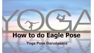 How to do Eagle Pose - how to do an eagle pose (Garudasana)  yoga