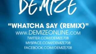 "Demize - ""Whatcha Say (Remix)"""