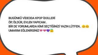 K POP İDOLLERİ ÖP, ÖLDÜR, EVLEN!!!
