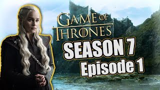 Game of Thrones Season 7 Ep 1 - RECAP