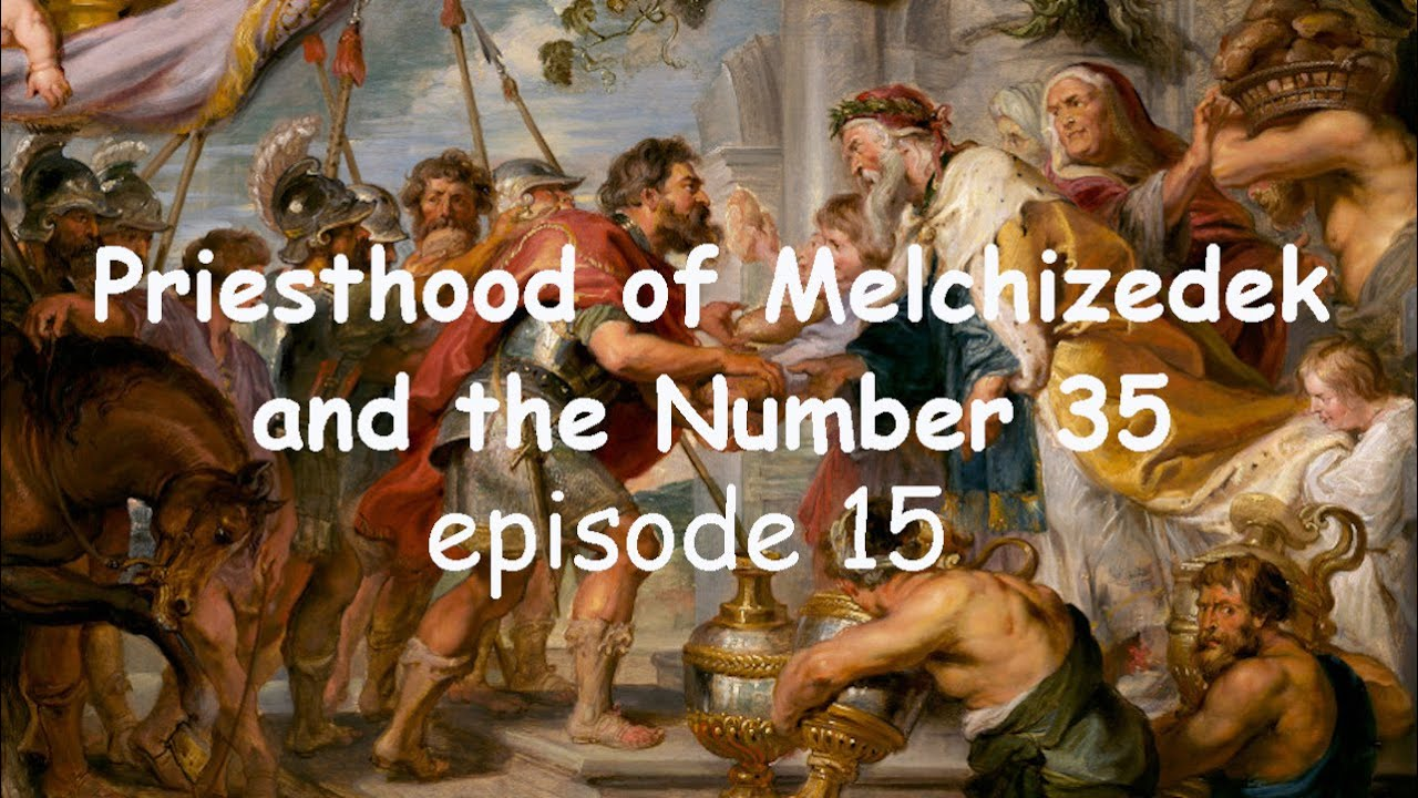 Rapture Date Proofs piling up... Priesthood of Melchizedek and Number 35. Episode 15