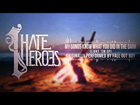 I Hate Heroes - My Songs Know What You Did In The Dark (Light 'Em Up) - Fall Out Boy Cover