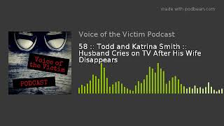 58 :: Todd and Katrina Smith :: Husband Cries on TV After His Wife Disappears