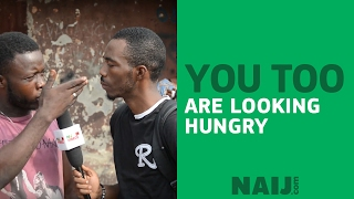 Nigerian man says even NAIJ.com reporter is hungry