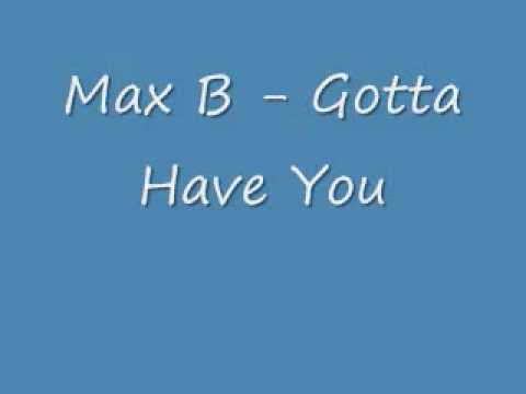 Max B   Gotta Have You