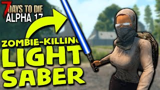 ZOMBIE KILLING LIGHTSABER in ALPHA 17 | 7 Days to Die (2019 Alpha 17.2 B20)