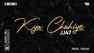 02. KYA CHAHIYE - JJ47 (Prod. JOKHAY) [Official Audio]