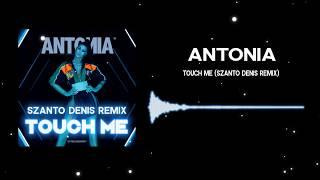 Antonia - Touch Me Szanto Denis Remix