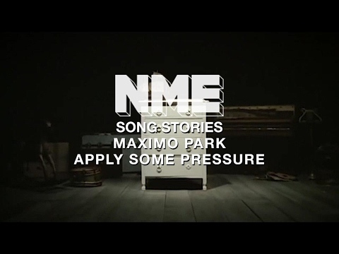 Song Stories: Maximo Park, 'Apply Some Pressure'