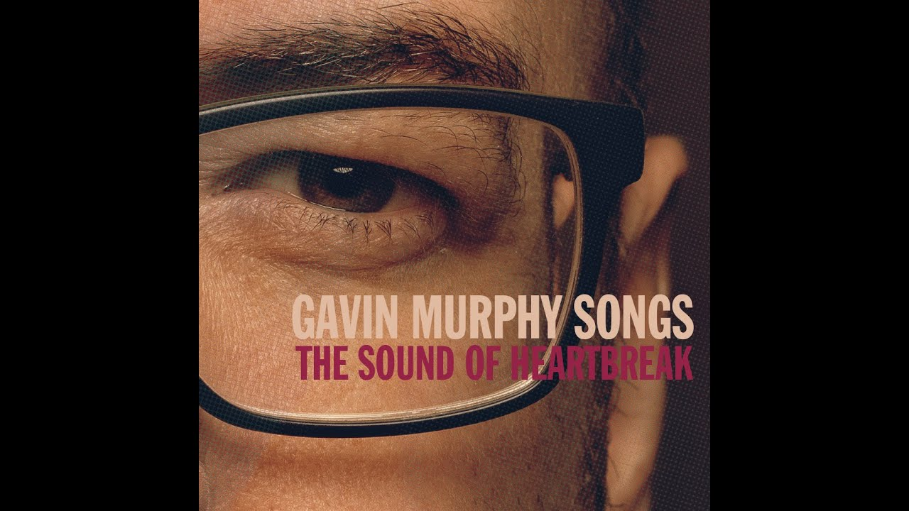 The Sound of Heartbreak - Gavin Murphy Songs