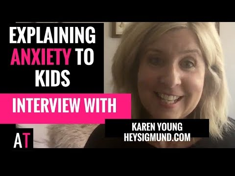 Teach Kids About Anxiety: Interview with Karen Young (from HeySigmund.com)