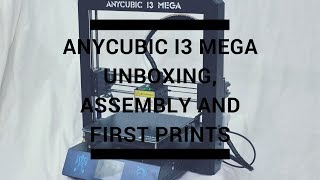 Anycubic i3 Mega Unboxing, Assembly and First Print